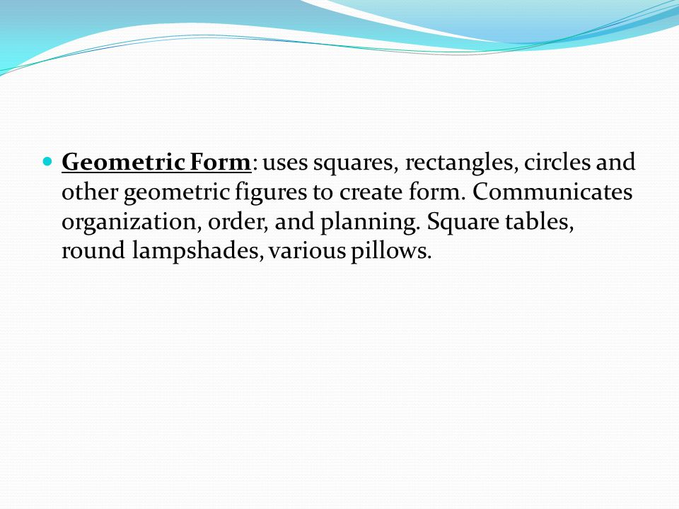 Geometric Form: uses squares, rectangles, circles and other geometric figures to create form.