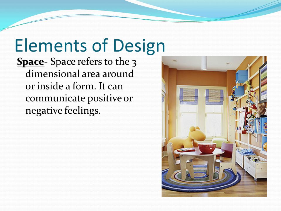 Elements of Design Space Space- Space refers to the 3 dimensional area around or inside a form.