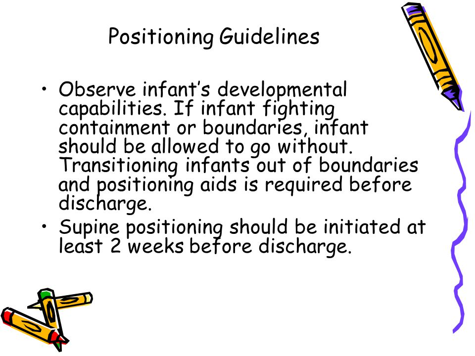 Positioning Guidelines Observe infants developmental capabilities.
