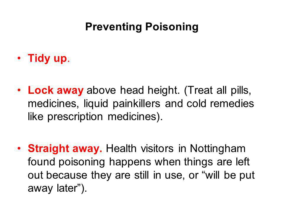 Preventing Poisoning Tidy up. Lock away above head height.