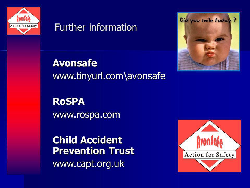 Avonsafewww.tinyurl.com\avonsafeRoSPAwww.rospa.com Child Accident Prevention Trust www.capt.org.uk Further information