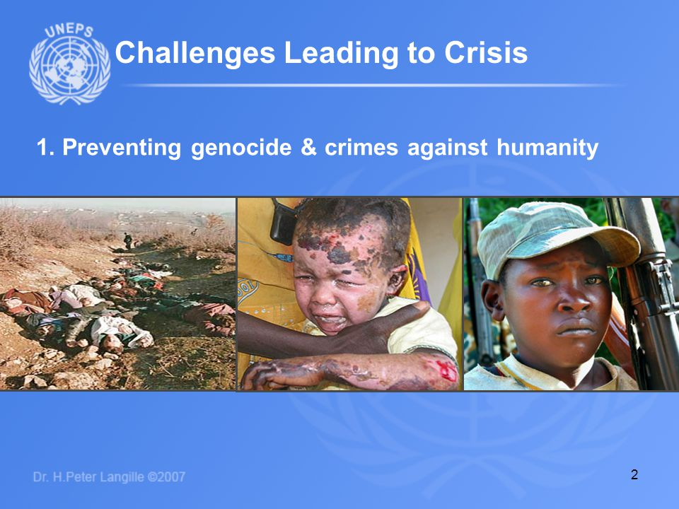 2 Challenges Leading to Crisis 1. Preventing genocide & crimes against humanity