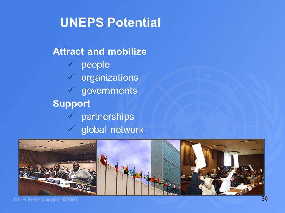 30 Attract and mobilize people organizations governments Support partnerships global network UNEPS Potential