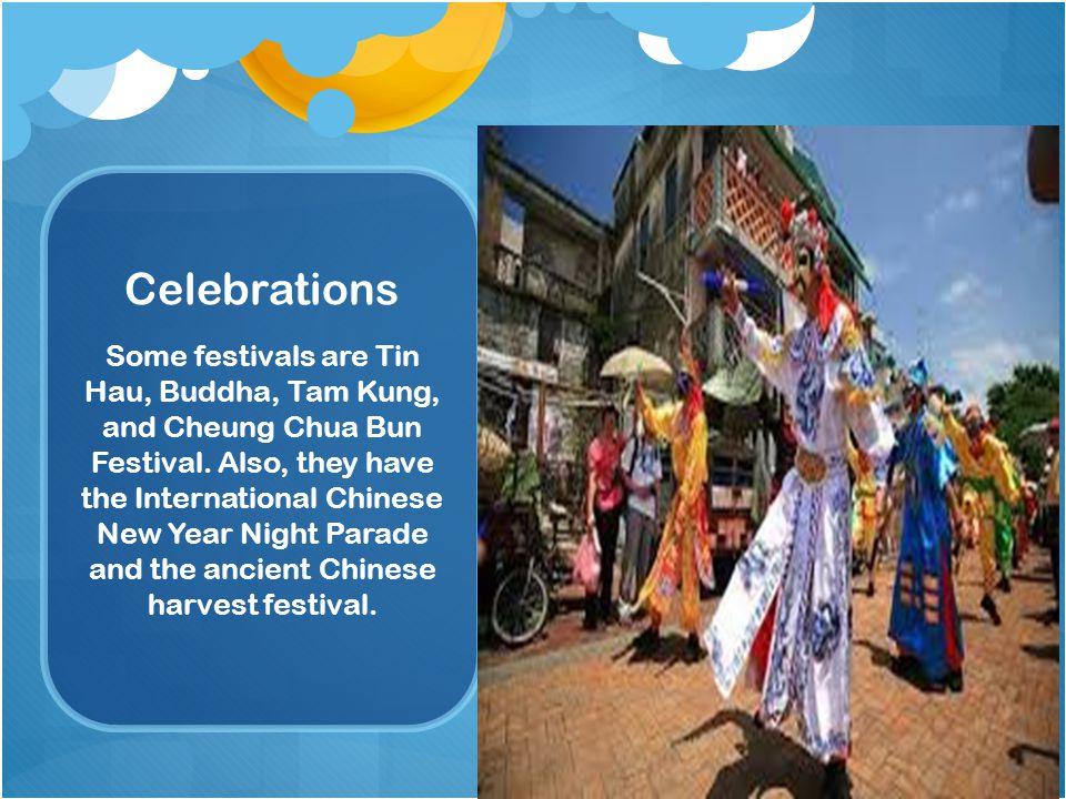 Celebrations Some festivals are Tin Hau, Buddha, Tam Kung, and Cheung Chua Bun Festival.