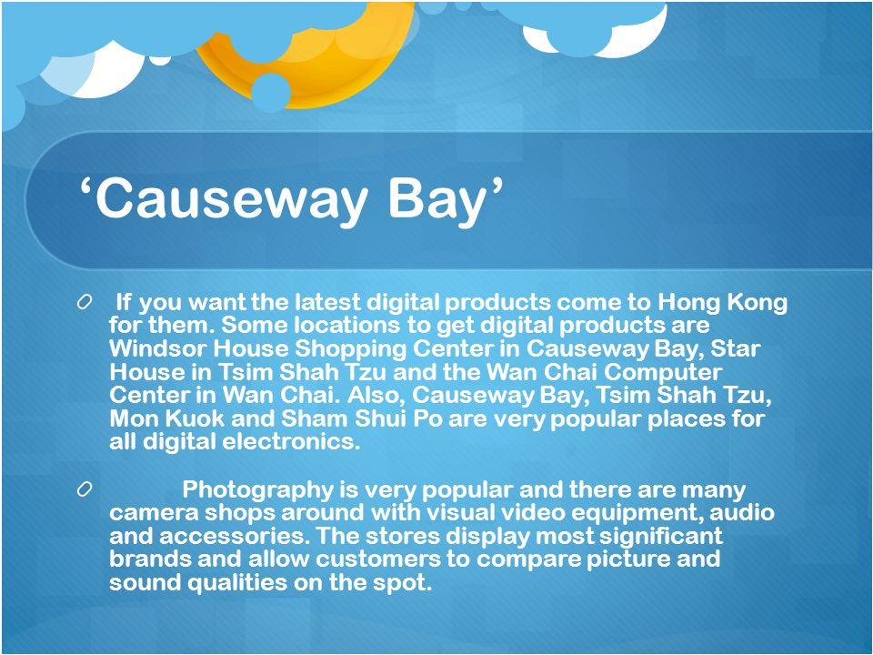 Causeway Bay If you want the latest digital products come to Hong Kong for them.