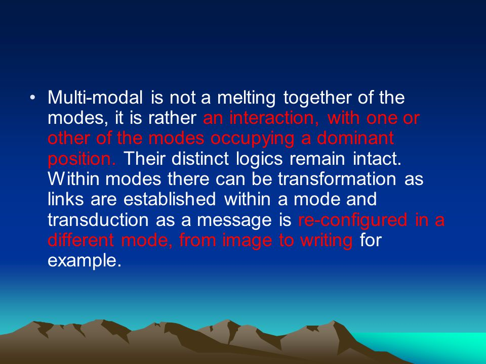 Multi-modal is not a melting together of the modes, it is rather an interaction, with one or other of the modes occupying a dominant position.