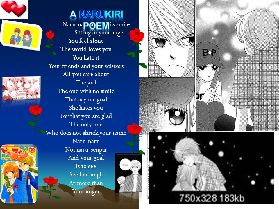 Naru-naru and Kiri s smile Sitting in your anger You feel alone The world loves you You hate it Your friends and your scissors All you care about The girl The one with no smile That is your goal She hates you For that you are glad The only one Who does not shriek your name Naru-naru Not naru-senpai And your goal Is to see See her laugh At more than Your anger