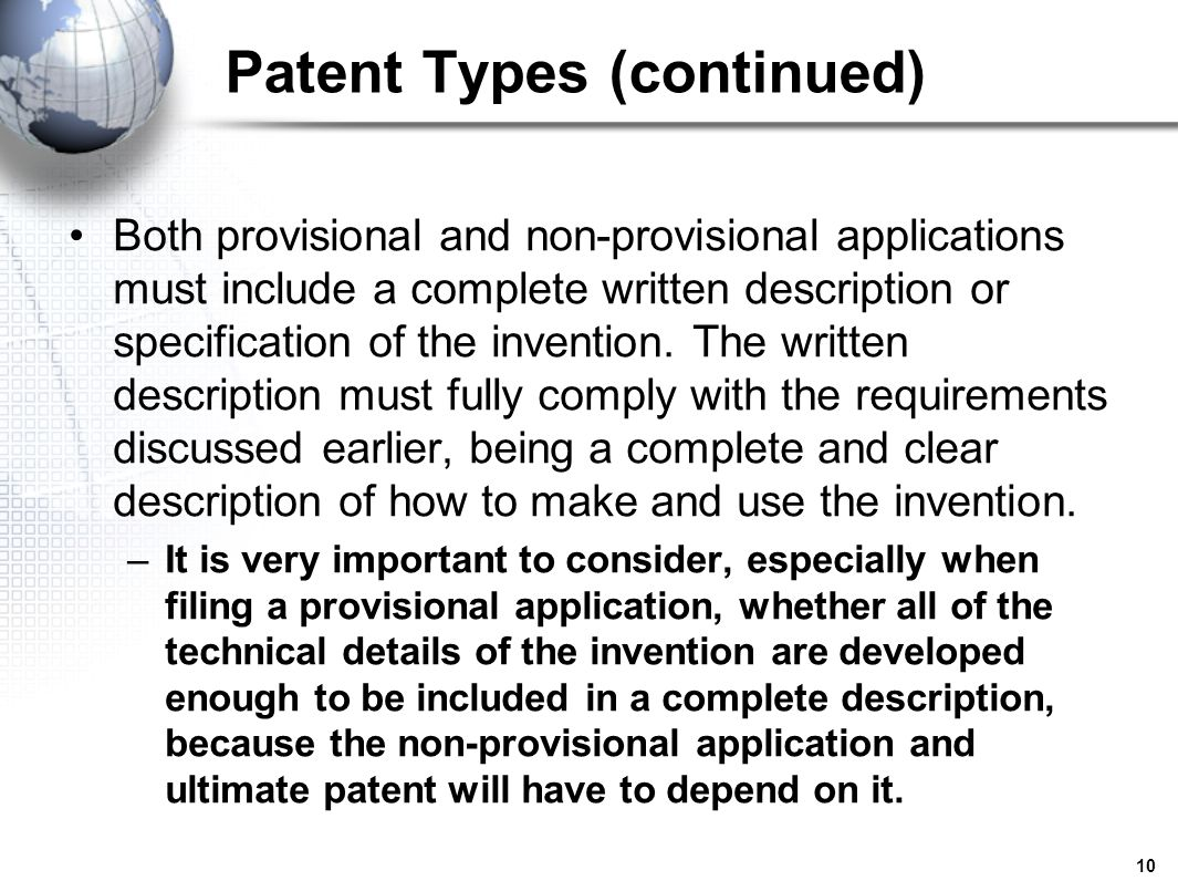 10 Patent Types (continued) Both provisional and non-provisional applications must include a complete written description or specification of the inve