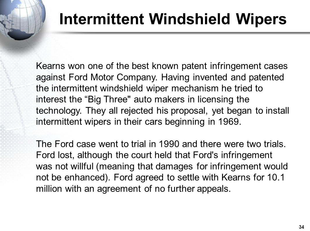 34 Intermittent Windshield Wipers Kearns won one of the best known patent infringement cases against Ford Motor Company. Having invented and patented
