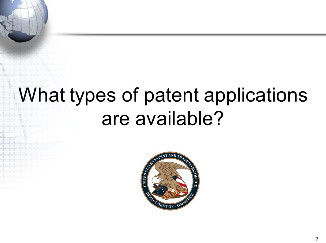 7 What types of patent applications are available?