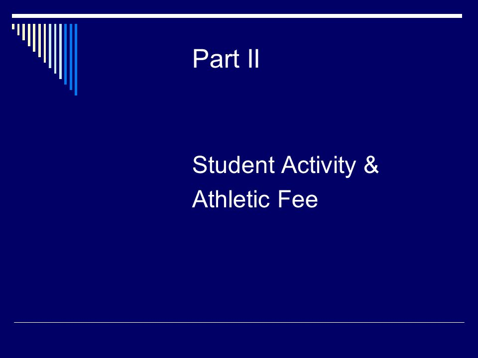 Part II Student Activity & Athletic Fee