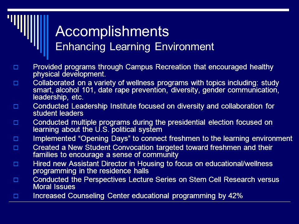 Accomplishments Enhancing Learning Environment Provided programs through Campus Recreation that encouraged healthy physical development.