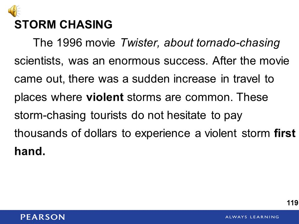 STORM CHASING The 1996 movie Twister, about tornado-chasing scientists, was an enormous success.