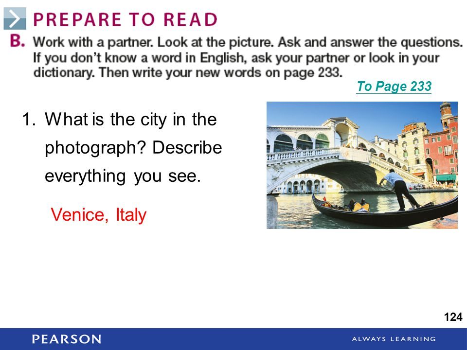 1.What is the city in the photograph? Describe everything you see. To Page 233 124 Venice, Italy