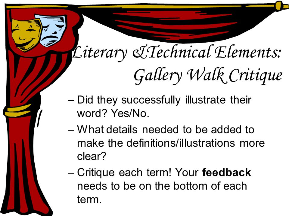 Literary &Technical Elements: Gallery Walk Critique –Did they successfully illustrate their word? Yes/No. –What details needed to be added to make the