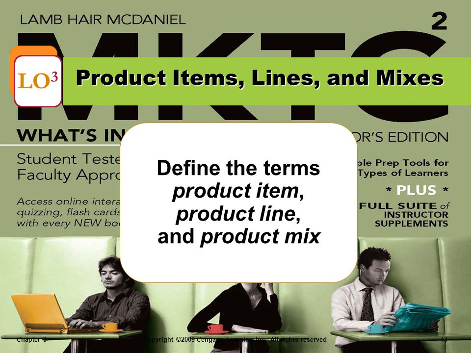 Chapter 9Copyright ©2009 Cengage Learning Inc. All rights reserved 13 Define the terms product item, product line, and product mix Product Items, Line