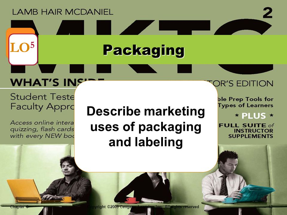 Chapter 9Copyright ©2009 Cengage Learning Inc. All rights reserved 42 Describe marketing uses of packaging and labeling Packaging LO 5