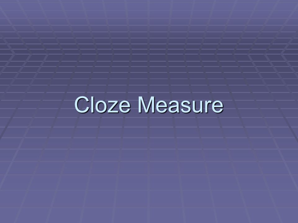 Cloze Measure What is Measured.