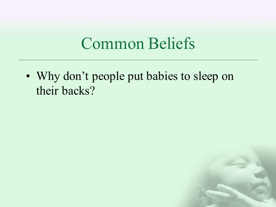 Common Beliefs Why dont people put babies to sleep on their backs