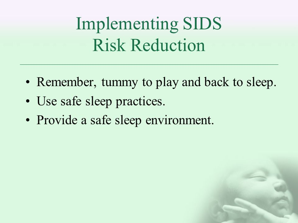 Implementing SIDS Risk Reduction Remember, tummy to play and back to sleep.