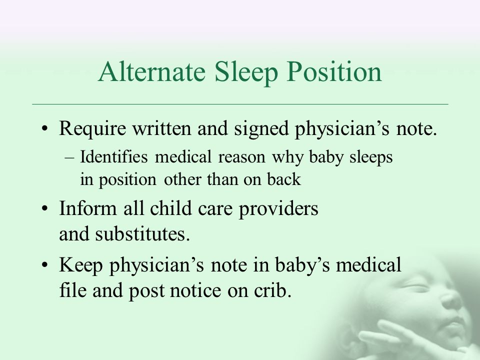 Alternate Sleep Position Require written and signed physicians note.