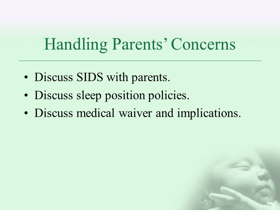 Handling Parents Concerns Discuss SIDS with parents.