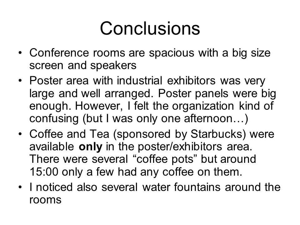 Conclusions Conference rooms are spacious with a big size screen and speakers Poster area with industrial exhibitors was very large and well arranged.