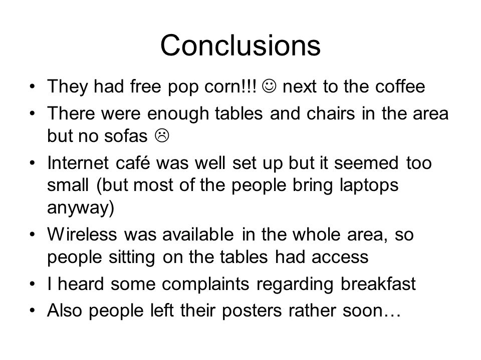 Conclusions They had free pop corn!!.
