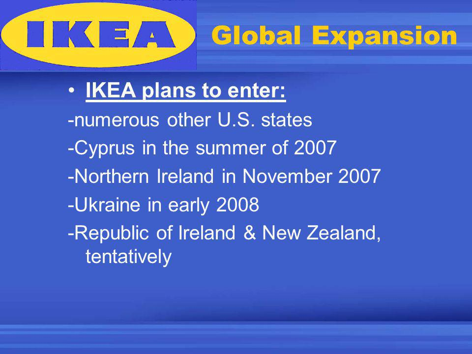 Global Expansion IKEA plans to enter: -numerous other U.S.