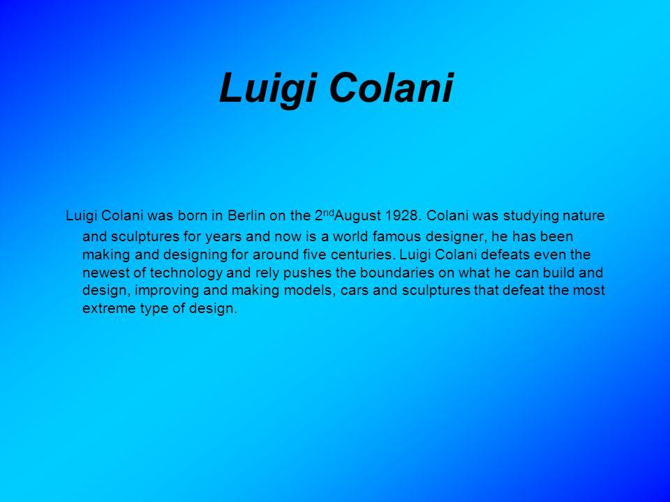Luigi Colani Luigi Colani was born in Berlin on the 2 nd August 1928.