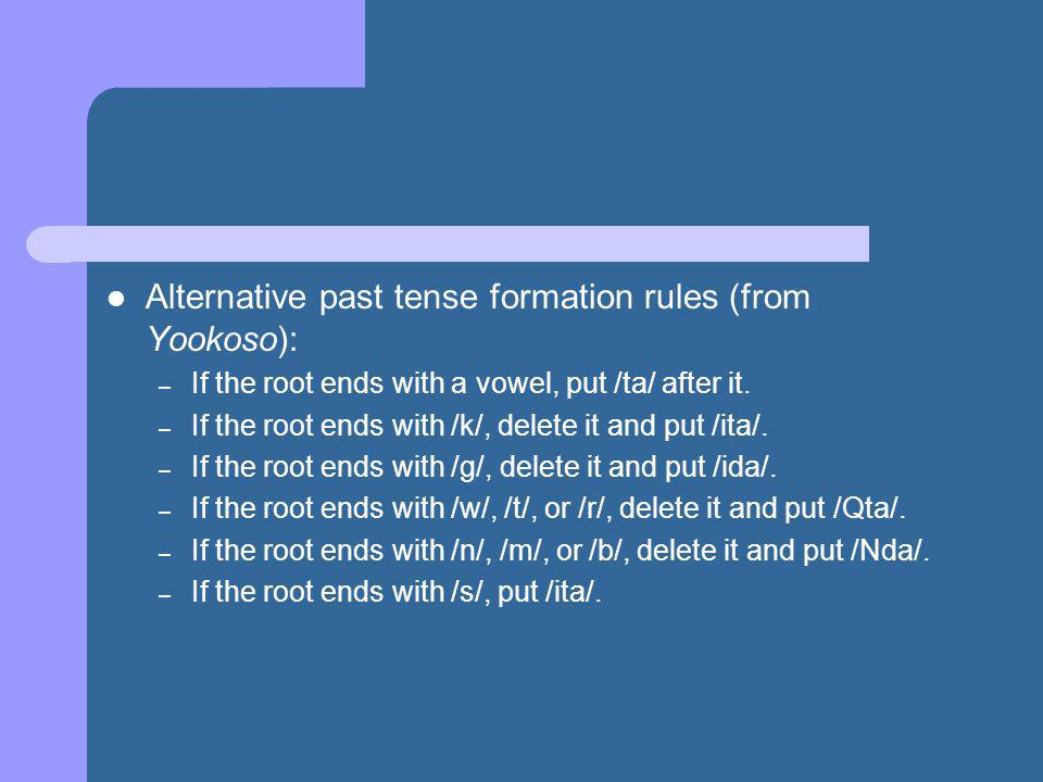 Alternative past tense formation rules (from Yookoso): – If the root ends with a vowel, put /ta/ after it.