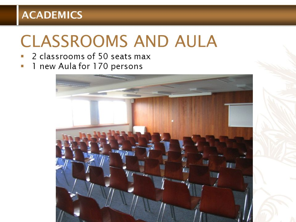 ACADEMICS CLASSROOMS AND AULA 2 classrooms of 50 seats max 1 new Aula for 170 persons