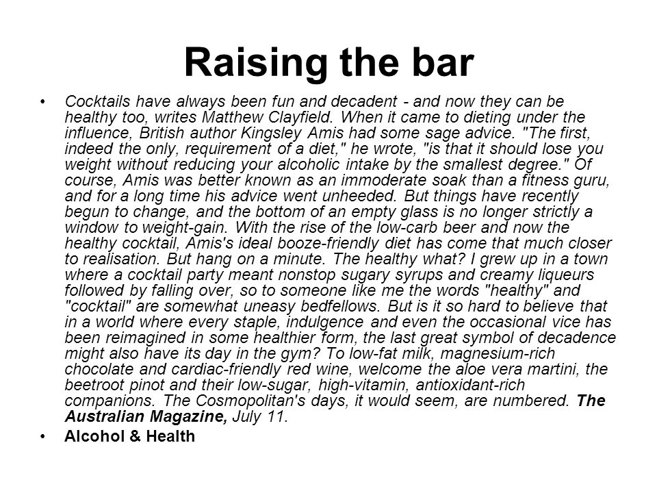 Raising the bar Cocktails have always been fun and decadent - and now they can be healthy too, writes Matthew Clayfield.
