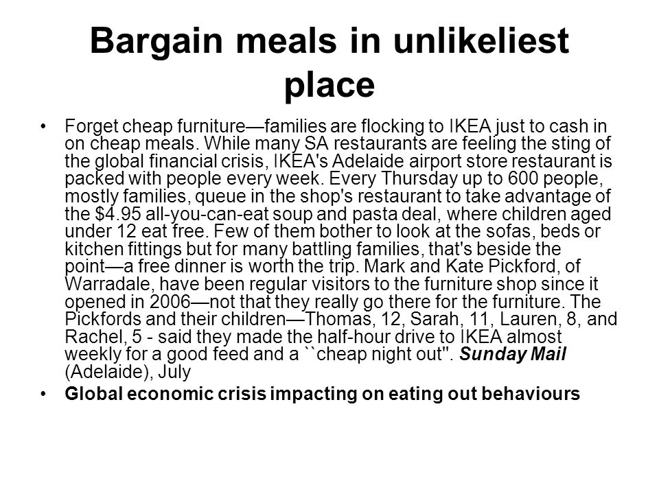 Bargain meals in unlikeliest place Forget cheap furniturefamilies are flocking to IKEA just to cash in on cheap meals.
