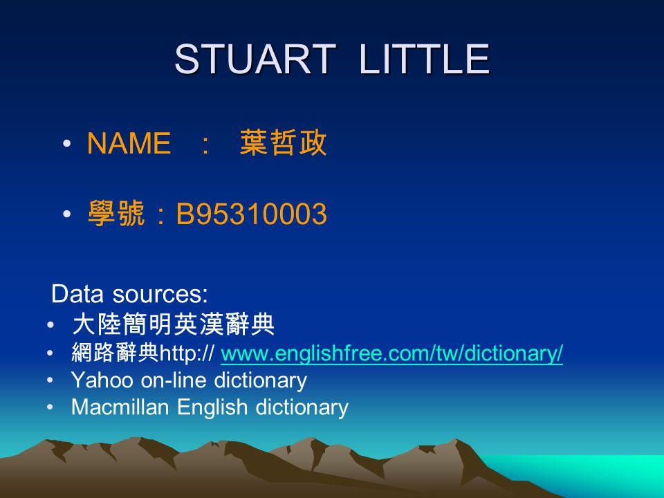 STUART LITTLE NAME : B95310003 Data sources: http:// www.englishfree.com/tw/dictionary/www.englishfree.com/tw/dictionary/ Yahoo on-line dictionary Macmillan English dictionary