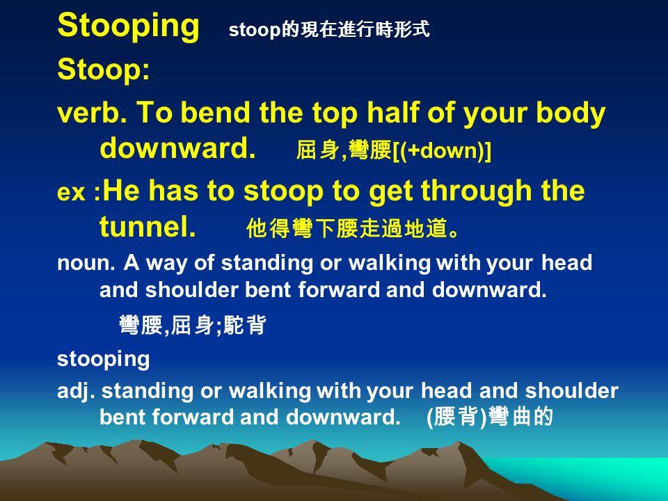 Stooping stoop Stoop: verb.