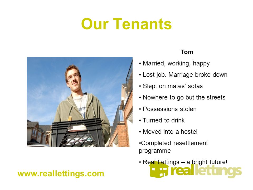 Our Tenants www.reallettings.com Tom Married, working, happy Lost job.