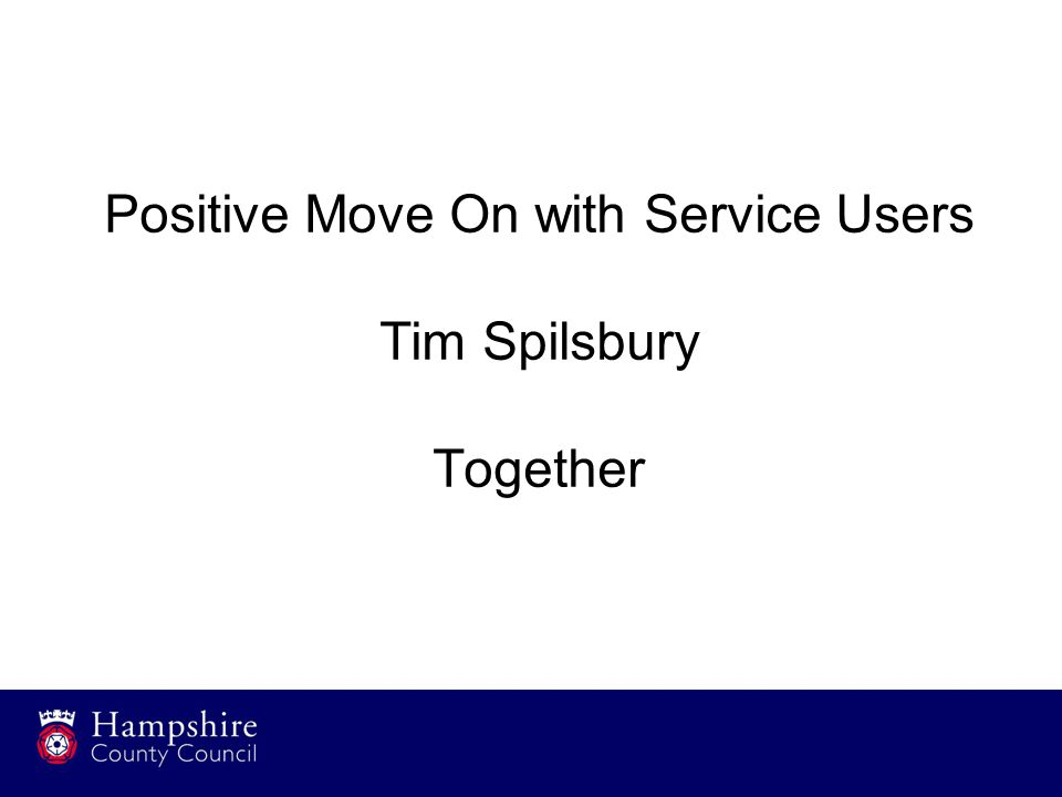 Positive Move On with Service Users Tim Spilsbury Together