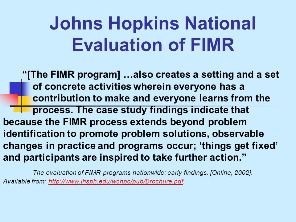 Johns Hopkins National Evaluation of FIMR [The FIMR program] …also creates a setting and a set of concrete activities wherein everyone has a contribution to make and everyone learns from the process.