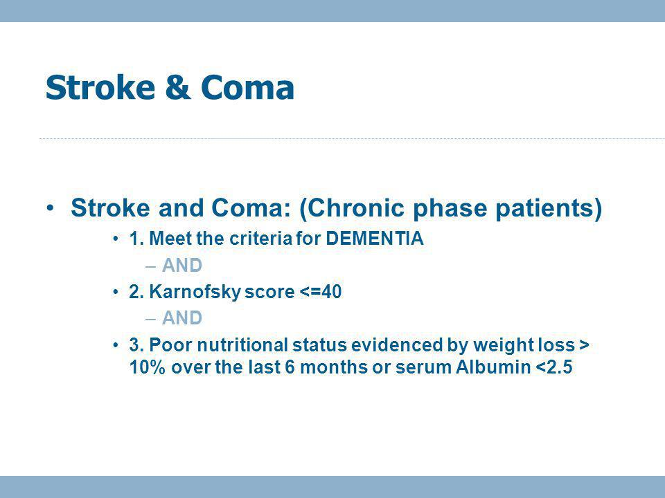 Stroke and Coma: (Chronic phase patients) 1. Meet the criteria for DEMENTIA –AND 2.