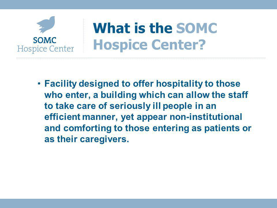 Facility designed to offer hospitality to those who enter, a building which can allow the staff to take care of seriously ill people in an efficient manner, yet appear non-institutional and comforting to those entering as patients or as their caregivers.