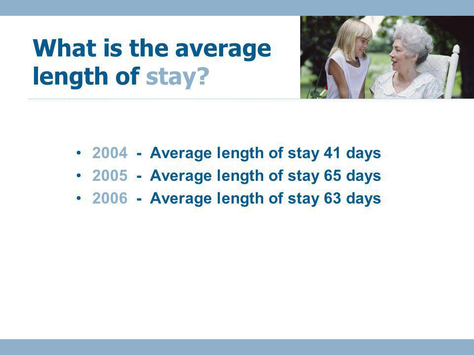 2004 - Average length of stay 41 days 2005 - Average length of stay 65 days 2006 - Average length of stay 63 days What is the average length of stay