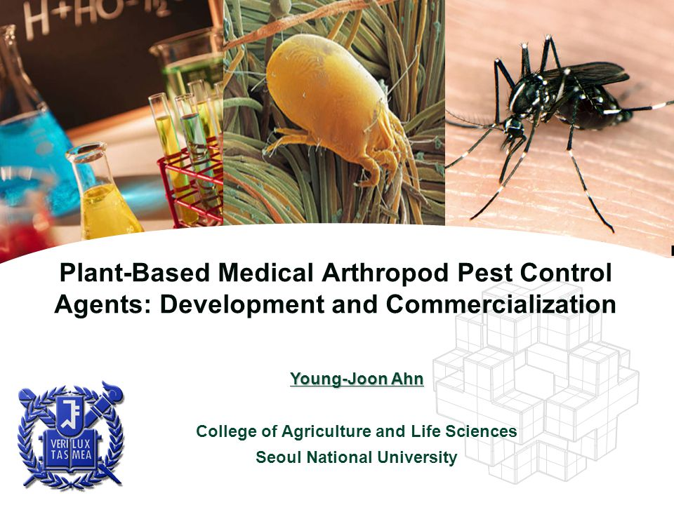 Plant-Based Medical Arthropod Pest Control Agents: Development and Commercialization Young-Joon Ahn College of Agriculture and Life Sciences Seoul Nat