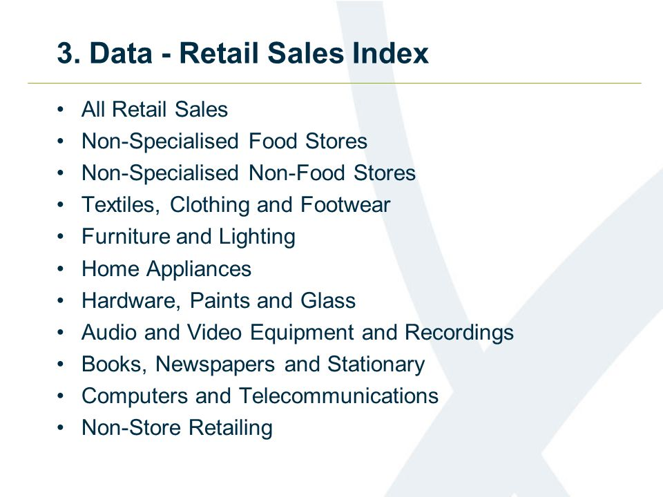 3. Data - Retail Sales Index All Retail Sales Non-Specialised Food Stores Non-Specialised Non-Food Stores Textiles, Clothing and Footwear Furniture an