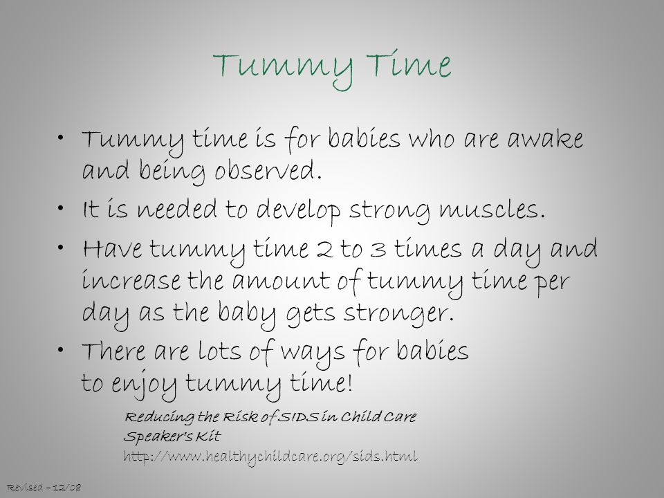 Tummy Time Tummy time is for babies who are awake and being observed.