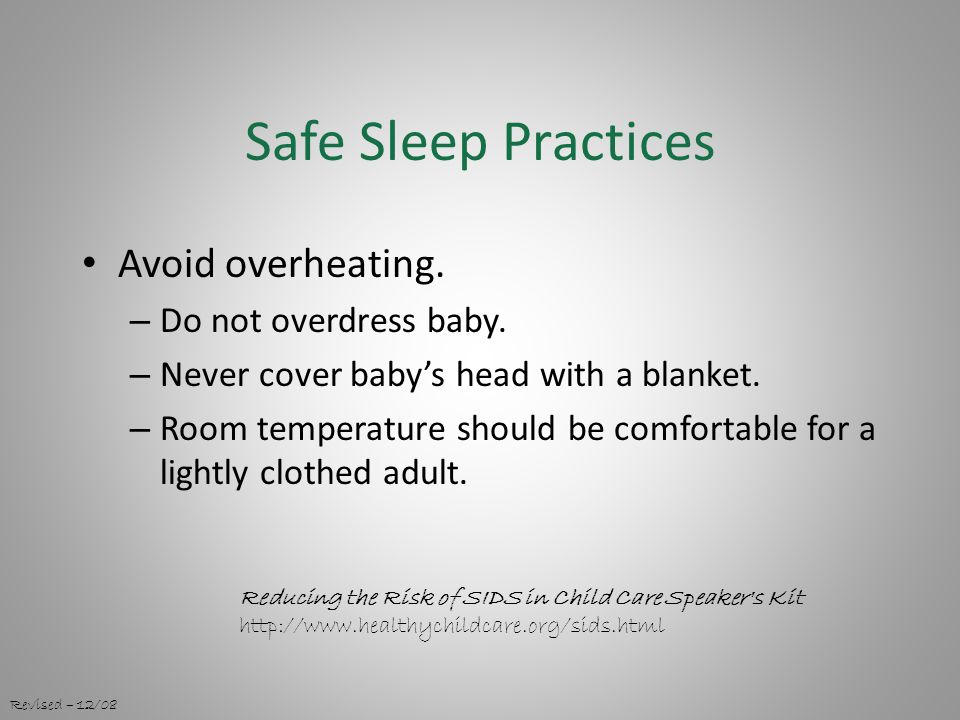 Safe Sleep Practices Avoid overheating. – Do not overdress baby.