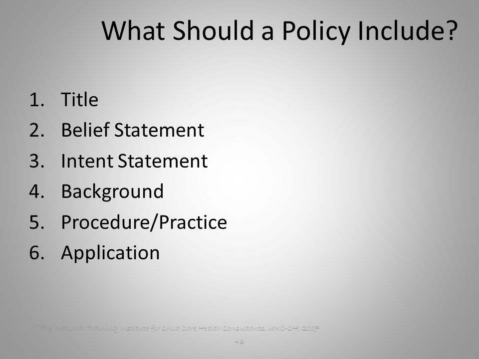 © The National Training Institute for Child Care Health Consultants, UNC-CH, What Should a Policy Include.