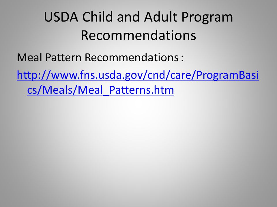 USDA Child and Adult Program Recommendations Meal Pattern Recommendations :   cs/Meals/Meal_Patterns.htm