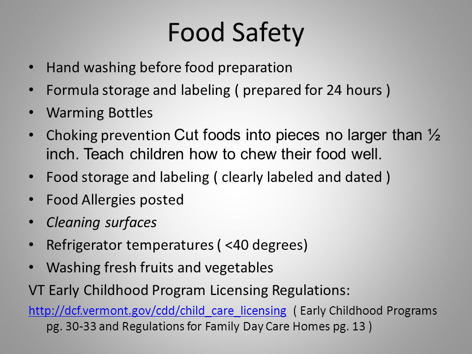 Food Safety Hand washing before food preparation Formula storage and labeling ( prepared for 24 hours ) Warming Bottles Choking prevention Cut foods into pieces no larger than ½ inch.