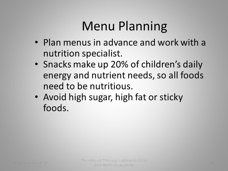 6/12/201404/18/07 The National Training Institute for Child Care Health Consultants 81 Menu Planning Plan menus in advance and work with a nutrition specialist.